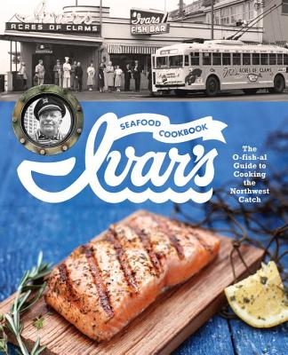 Ivar's Seafood Cookbook By The Crew at Ivar's (COR)/ Thomson, Jess (CON)